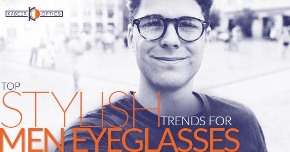 Top Stylish trends for Men Eyeglasses